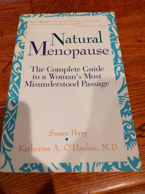 Natural Menopause : Complete Guide to a Woman's Most Misunderstood Passage