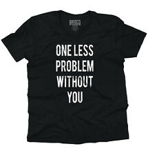 One Less Problem With Out You Humorous Novelty Funny Sayings V-Neck T-Shirt