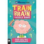 Mensa Train Your Brain: Mind-Melting Conundrums by Mensa Ltd (Paperback, 2015)