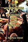 The Adventures of Hughie Bow and Ruefus 9781453591123 by Boniface Idziak Book