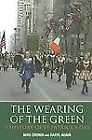 The Wearing of the Green : A History of St Patrick's Day by Mike Cronin and Daryl Adair (2006, Paperback)