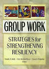 Group Work: Strategies for Strengthening Resiliency by Taylor & Francis Inc (Paperback, 2001)