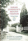 Sarah Johnson's Mount Vernon: The Forgotten History of an American Shrine by Professor Scott E Casper (Paperback / softback, 2009)