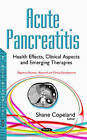 Acute Pancreatitis: Health Effects, Clinical Aspects & Emerging Therapies by Nova Science Publishers Inc (Hardback, 2016)