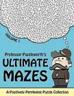 Professor Puzzleworth's Ultimate Mazes: A Positively Perplexing Puzzle Collection by Professor Puzzleworth (Paperback / softback, 2015)