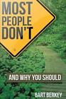 Most People Don't (and Why You Should) by Bart Berkey (Paperback / softback, 2014)