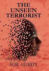 THE Unseen Terrorist by OCHE OTORKPA (Hardback, 2013)