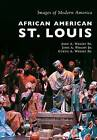 African American St. Louis by Curtis A Wright Sr, John A Wright Sr (Paperback / softback, 2016)