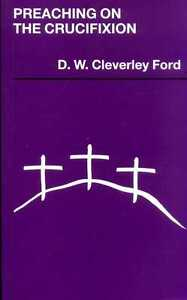 Ford D W Cleverley PREACHING ON THE CRUCIFIXION Paperback BOOK - <span itemprop=availableAtOrFrom>Llanwrda, United Kingdom</span> - Items may be returned within seven days if found not to be as described. Returns for reasons other than this must be by prior arrangement. Most purchases from business sellers are protec - Llanwrda, United Kingdom