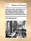 Joshua's Pious Resolution; Or the Duties of Family Religion, and Household Government, Enforced. by John Macgowan. by John Macgowan (Paperback / softback, 2010)