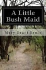 A Little Bush Maid by Mary Grant Bruce (Paperback / softback, 2014)