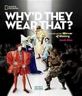 Why'd They Wear That?: Fashion as the Mirror of History by Sarah Albee (Hardback, 2015)