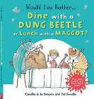 Would You Rather: Dine with a Dung Beetle or Lunch with a Maggot? by Camilla de le Bedoyere (Paperback, 2016)