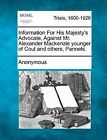 Information for His Majesty's Advocate, Against Mr. Alexander MacKenzie Younger of Coul and Others, Pannels. by Anonymous (Paperback / softback, 2012)
