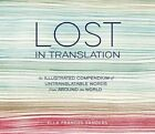 Lost in Translation: An Illustrated Compendium of Untranslatable Words from Around the World by Ella Frances Sanders (Hardback, 2014)