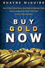 Buy Gold Now: How a Real Estate Bust, Our Bulging National Debt, and the Languishing Dollar Will Push Gold to Record Highs by S. McGuire (Hardback, 2008)