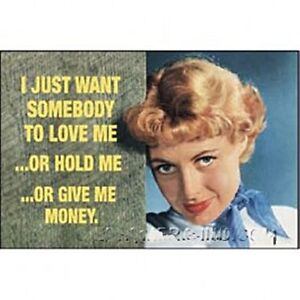 I-Just-Want-Somebody-To-Love-Me-Money-funny-fridge-magnet-ep-REDUCED