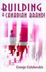 Building a Canadian Brand! by George Golubovskis (Paperback / softback, 2001)