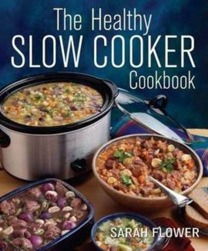 The Healthy Slow Cooker Cookbook, Flower, Sarah, New