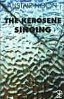 The Kerosene Singing by Alistair Noon (Paperback, 2015)