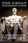 The Great Impersonator!: 99 Reasons to Dislike Abraham Lincoln by Lochlainn Seabrook (Paperback / softback, 2012)
