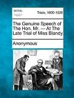 The Genuine Speech of the Hon. Mr. - At the Late Trial of Miss Blandy by Anonymous (Paperback / softback, 2012)