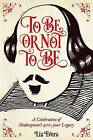 To Be or Not To Be: A Celebration of Shakespeare's 400-year Legacy by Liz Evers (Hardback, 2015)