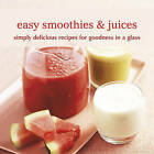 Easy Smoothies & Juices: Simply Delicious Recipes for Goodness in a Glass by Ryland, Peters & Small Ltd (Paperback, 2011)
