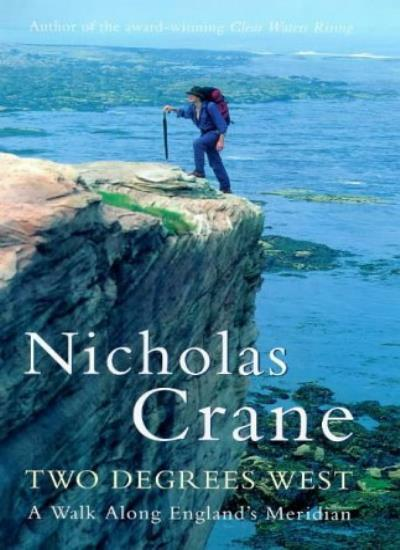 Two Degrees West: A Walk Along England's Meridian By Nick Crane