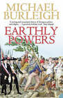Earthly Powers: The Conflict Between Religion & Politics from the French Revolution to the Great War by Michael Burleigh (Paperback, 2006)