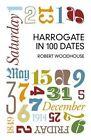 Harrogate in 100 Dates by Robert Woodhouse (Paperback, 2014)