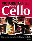 Picture Yourself Playing Cello: Step-by-Step Instruction for Playing the Cello by Jim Aikin (Mixed media product, 2011)
