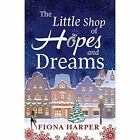 The Little Shop of Hopes and Dreams by Fiona Harper (Paperback, 2014)