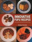 Innovative Fufu Recipes: Over 35 Step by Step Easy Fufu Recipes to Enjoy by Kalangu Tshiswaka (Paperback / softback, 2014)