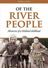 Of the River People: Memories of a Midland Childhood by Anthony Perry (Paperback, 2015)