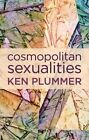 Cosmopolitan Sexualities: Hope and the Humanist Imagination by Ken Plummer (Paperback, 2015)