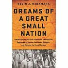 Dreams of a Great Small Nation: The Mutinous Army That Threatened a Revolution, Destroyed an Empire, Founded a Republic, and Remade the Map of Europe by Kevin J. McNamara (Hardback, 2016)