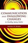 Communication and Swallowing Changes in Healthy Aging Adults von Angela N. Burda (2010, Taschenbuch)