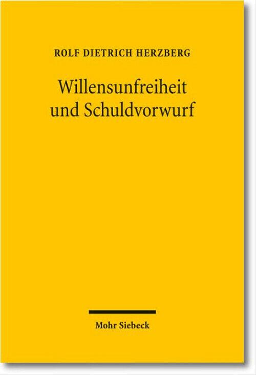 Willensunfreiheit und Schuldvorwurf - Rolf Dietrich Herzberg - Rolf Dietrich Herzberg