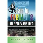 Fair to Fabulous in Fifteen Minutes: Your Personal Journey to a More Inspirational Life by Wayne L Rickman (Paperback / softback, 2014)