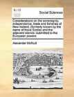 Considerations on the Sovereignty, Independence, Trade and Fisheries of New Ireland (Formerly Known by the Name of Nova Scotia) and the Adjacent Islands: Submitted to the European Powers by Alexander McNutt (Paperback / softback, 2010)