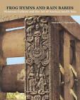 Frog Hymns and Rain Babies: Monsoon Culture and the Art of Ancient South Asia by Gautama V. Vajracharya (Hardback, 2013)
