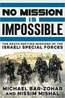 No Mission Is Impossible: The Death-Defying Missions of the Israeli Special Forces by Michael Bar-Zohar, Nissim Mishal (CD-Audio, 2015)
