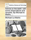 Advice on the Teeth: With Some Observations and Remarks. by Michael Le Maitre, ... by Michael Le Maitre (Paperback / softback, 2010)