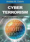 Cyber Terrorism: Political and Economic Implications by Andrew M. Colarik (Hardback, 2006)