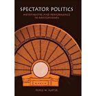 Spectator Politics: Metatheatre and Performance in Aristophanes by Niall W. Slater (Hardback, 2002)