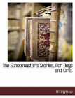 The Schoolmaster's Stories, for Boys and Girls. by Anonymous (Paperback / softback, 2010)