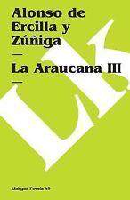 La Araucana III 3 by Alonso de Ercilla y Zúñiga and Alonso de Ercilla y...