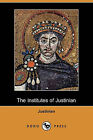 The Institutes of Justinian (Dodo Press) by Justinian (Paperback / softback, 2009)
