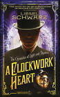 A Clockwork Heart: Chronicles of Light and Shadow by Liesel Schwarz (Hardback, 2013)